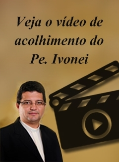 Vídeo de Acolhimento do Pe. Ivonei